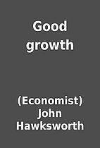 Good growth by (Economist) John Hawksworth