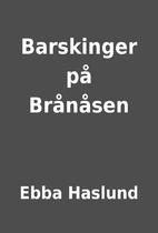 Barskinger på Brånåsen by Ebba Haslund