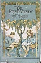 Be Prepared! or The Making of a Scout by…