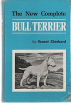 The New Complete Bull Terrier by Ernest…