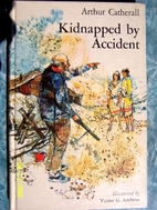 Kidnapped by Accident by Arthur Catherall