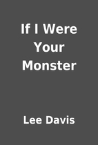 If I Were Your Monster by Lee Davis