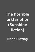 The horrible urktar of or (Sunshine fiction)…