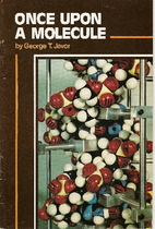 Once Upon a Molecule by George T. Javor