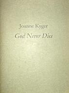 God Never Dies by Joanne Kyger