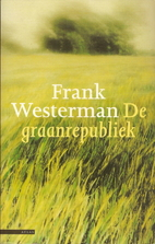 De graanrepubliek by Frank Westerman
