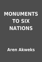 MONUMENTS TO SIX NATIONS by Aren Akweks