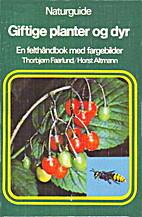 Giftige planter og dyr : en felthåndbok med…