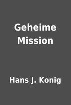 Geheime Mission by Hans J. Konig