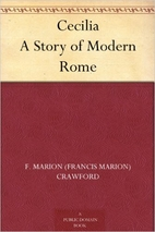 Cecilia; a story of modern Rome by F. Marion…