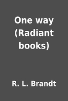 One way (Radiant books) by R. L. Brandt