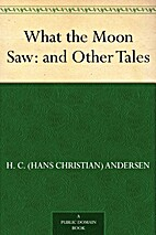 What the Moon Saw and Other Tales by Hans…