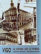 Vigo: La ciudad que se perdio : arquitectura…