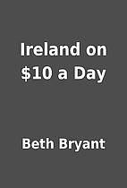 Ireland on $10 a Day by Beth Bryant