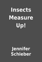 Insects Measure Up! by Jennifer Schieber
