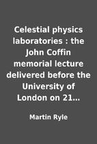 Celestial physics laboratories : the John…