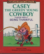Casey the Greedy Young Cowboy: A Book About…