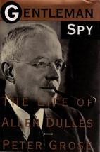 Gentleman Spy: The Life of Allen Dulles by…