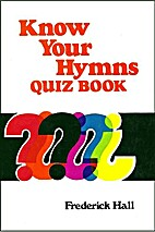 Know your hymns quiz book by Frederick Hall