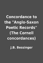 Concordance to the Anglo-Saxon Poetic…