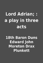 Lord Adrian; : a play in three acts by 18th…