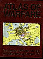 Atlas of Warfare by Richard Natkiel
