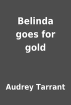 Belinda goes for gold by Audrey Tarrant