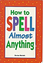 How to Spell Almost Anything by Denise…