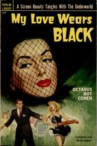 My Love Wears Black by Octavus Roy Cohen