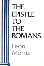 Epistle to the Romans by Leon Morris