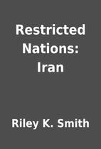 Restricted Nations: Iran by Riley K. Smith