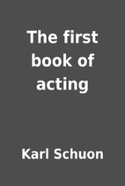 The first book of acting by Karl Schuon