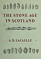 The Stone Age in Scotland by A. D. Lacaille
