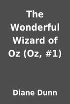 The Wonderful Wizard of Oz (Oz, #1) by Diane…
