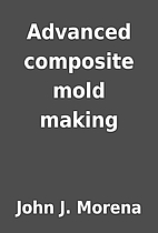 Advanced composite mold making by John J.…