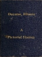 Decatur, Illinois: A pictorial history by O.…