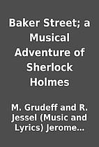 Baker Street; a Musical Adventure of…