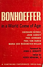 Bonhoeffer in a world come of age by Peter…