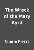 The Wreck of the Mary Byrd by Cherie Priest