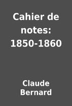 Cahier de notes: 1850-1860 by Claude Bernard