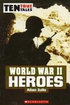 World War II Heroes by Alan Zullo