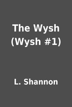 The Wysh (Wysh #1) by L. Shannon
