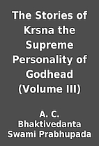 The Stories of Krsna the Supreme Personality…