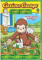 Curious George Goes Green! [Videorecording]…