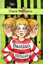 Bastian der Hühnermörder - Frank Weymann