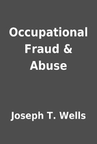 Occupational Fraud & Abuse by Joseph T.…