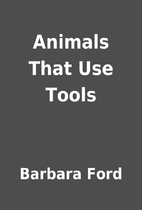 Animals That Use Tools by Barbara Ford