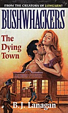 Bushwhackers 04: The Dying Town by B. J.…