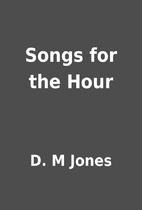 Songs for the Hour by D. M Jones