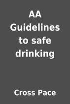 AA Guidelines to safe drinking by Cross Pace